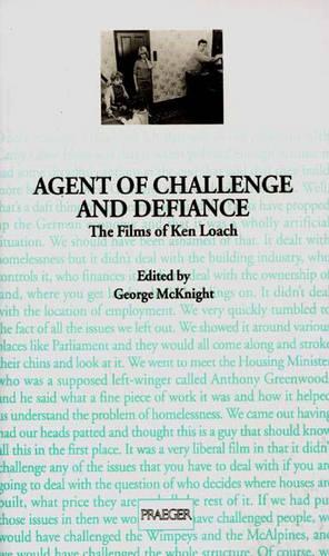 Agent of Challenge and Defiance: The Films of Ken Loach (Paperback)