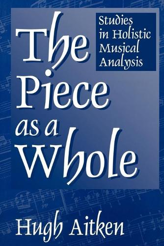 The Piece as a Whole: Studies in Holistic Musical Analysis (Paperback)