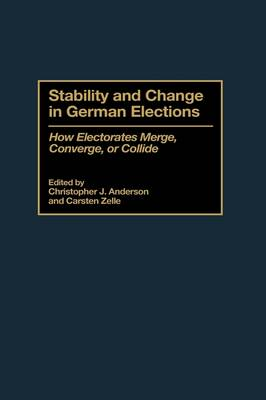 Stability and Change in German Elections: How Electorates Merge, Converge, or Collide (Hardback)