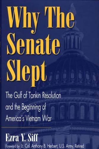 Why the Senate Slept: The Gulf of Tonkin Resolution and the Beginning of America's Vietnam War (Hardback)