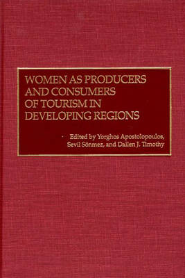 Women as Producers and Consumers of Tourism in Developing Regions (Hardback)