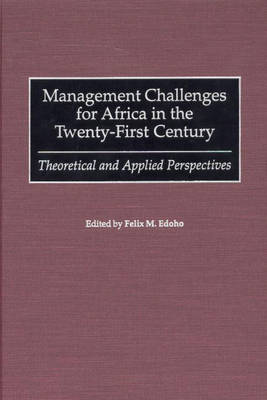 Management Challenges for Africa in the Twenty-First Century: Theoretical and Applied Perspectives (Hardback)