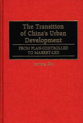 The Transition of China's Urban Development: From Plan-Controlled to Market-Led (Hardback)
