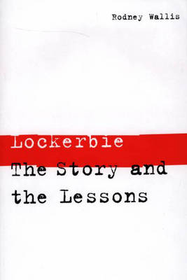 Lockerbie: The Story and the Lessons (Hardback)