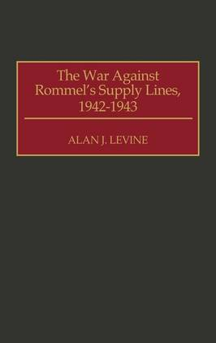 The War Against Rommel's Supply Lines, 1942-1943 (Hardback)