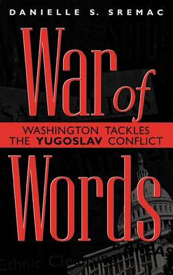 War of Words: Washington Tackles the Yugoslav Conflict (Hardback)