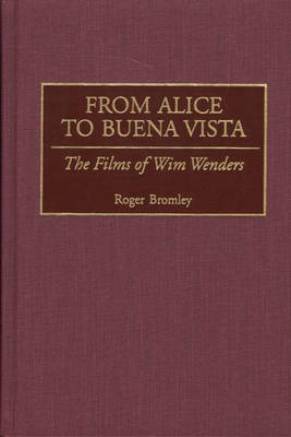 From Alice to Buena Vista: The Films of Wim Wenders (Hardback)