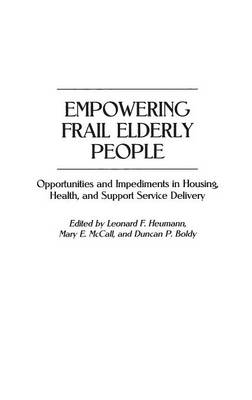 Empowering Frail Elderly People: Opportunities and Impediments in Housing, Health, and Support Service Delivery (Hardback)