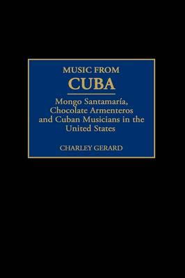 Music from Cuba: Mongo Santamaria, Chocolate Armenteros, and Other Stateside Cuban Musicians (Hardback)