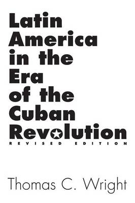 Latin America in the Era of the Cuban Revolution, 2nd Edition (Paperback)