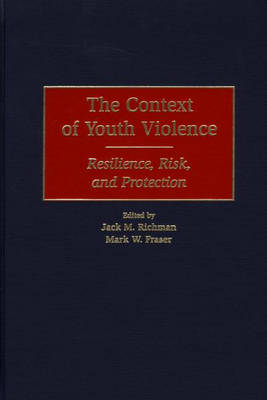 The Context of Youth Violence: Resilience, Risk, and Protection (Hardback)