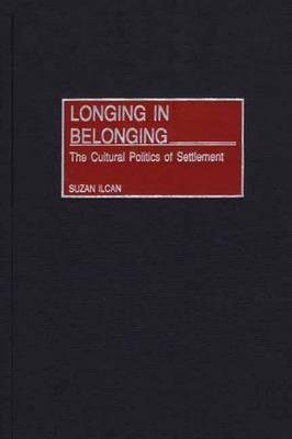 Longing in Belonging: The Cultural Politics of Settlement (Hardback)