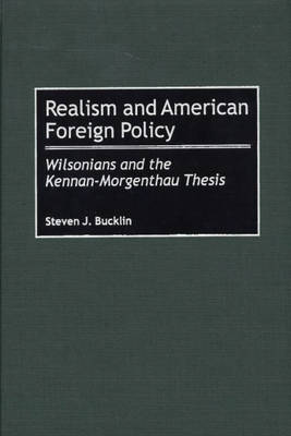 Realism and American Foreign Policy: Wilsonians and the Kennan-Morgenthau Thesis (Hardback)