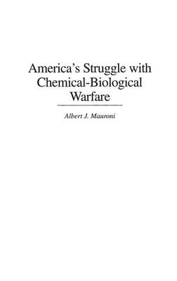 America's Struggle with Chemical-Biological Warfare - Praeger Security International (Hardback)