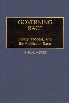 Governing Race: Policy, Process, and the Politics of Race (Hardback)