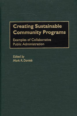 Creating Sustainable Community Programs: Examples of Collaborative Public Administration (Hardback)