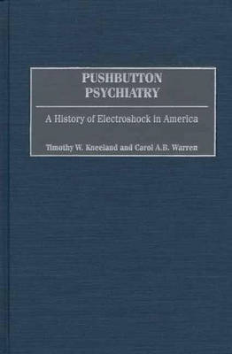 Pushbutton Psychiatry: A History of Electroshock in America (Hardback)