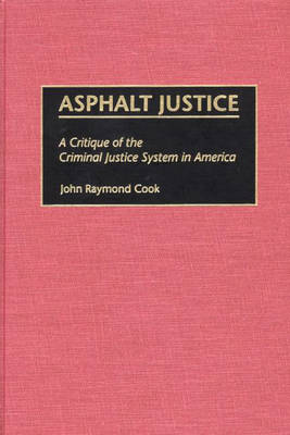 Asphalt Justice: A Critique of the Criminal Justice System in America (Hardback)