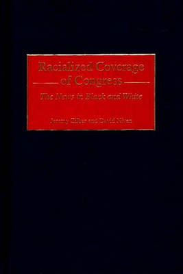 Racialized Coverage of Congress: The News in Black and White (Hardback)