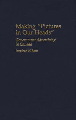 Making Pictures in Our Heads: Government Advertising in Canada (Hardback)