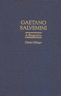 Gaetano Salvemini: A Biography (Hardback)