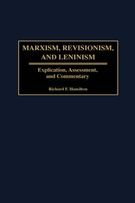 Marxism, Revisionism, and Leninism: Explication, Assessment, and Commentary (Hardback)