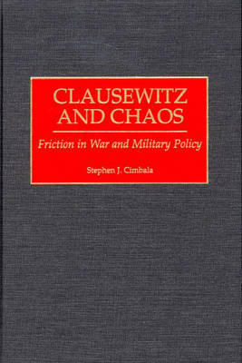 Clausewitz and Chaos: Friction in War and Military Policy (Hardback)