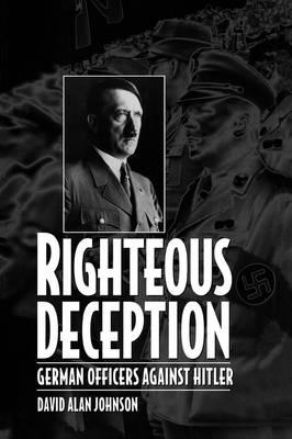 Righteous Deception: German Officers Against Hitler (Hardback)