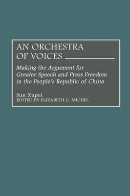 An Orchestra of Voices: Making the Argument for Greater Speech and Press Freedom in the People's Republic of China (Hardback)
