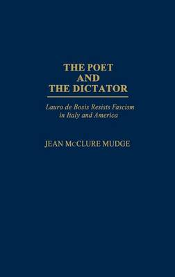 The Poet and the Dictator: Lauro de Bosis Resists Fascism in Italy and America (Hardback)