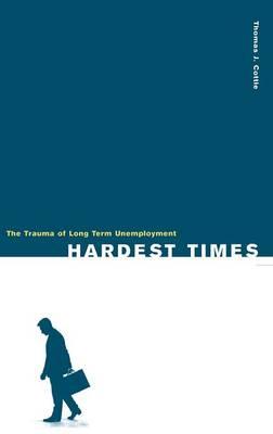 Hardest Times: The Trauma of Long Term Unemployment (Hardback)