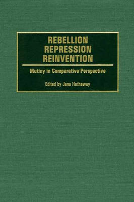 Rebellion, Repression, Reinvention: Mutiny in Comparative Perspective (Hardback)