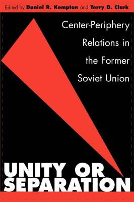Unity or Separation: Center-Periphery Relations in the Former Soviet Union (Hardback)