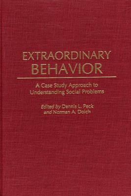 Extraordinary Behavior: A Case Study Approach to Understanding Social Problems (Hardback)