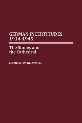 German Incertitudes, 1914-1945: The Stones and the Cathedral (Hardback)
