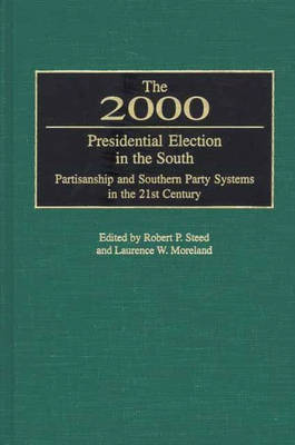 The 2000 Presidential Election in the South: Partisanship and Southern Party Systems in the 21st Century. (Hardback)