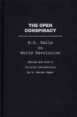The Open Conspiracy: H.G. Wells on World Revolution (Hardback)