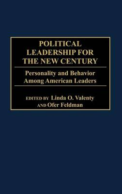 Political Leadership for the New Century: Personality and Behavior Among American Leaders (Hardback)
