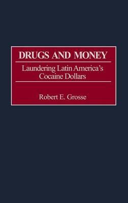 Drugs and Money: Laundering Latin America's Cocaine Dollars (Hardback)