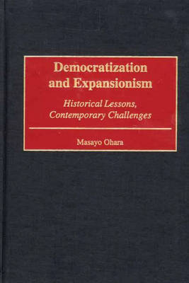 Democratization and Expansionism: Historical Lessons, Contemporary Challenges (Hardback)