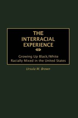 The Interracial Experience: Growing Up Black/White Racially Mixed in the United States (Hardback)