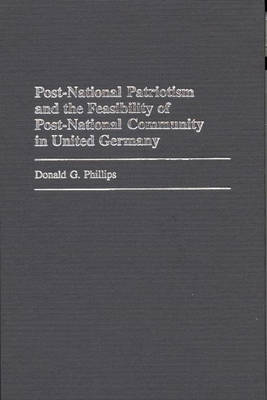 Post-National Patriotism and the Feasibility of Post-National Community in United Germany (Hardback)