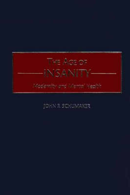 The Age of Insanity: Modernity and Mental Health (Hardback)