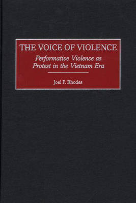 The Voice of Violence: Performative Violence as Protest in the Vietnam Era (Hardback)
