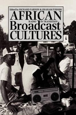 African Broadcast Cultures: Radio in Transition (Hardback)