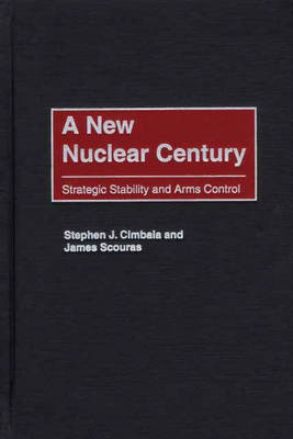 A New Nuclear Century: Strategic Stability and Arms Control - Praeger Security International (Hardback)