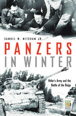 Panzers in Winter: Hitler's Army and the Battle of the Bulge - Praeger Security International (Hardback)
