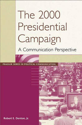 The 2000 Presidential Campaign: A Communication Perspective (Paperback)
