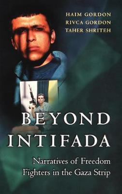 Beyond Intifada: Narratives of Freedom Fighters in the Gaza Strip (Hardback)