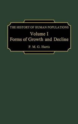 The History of Human Populations: Volume I, Forms of Growth and Decline (Hardback)